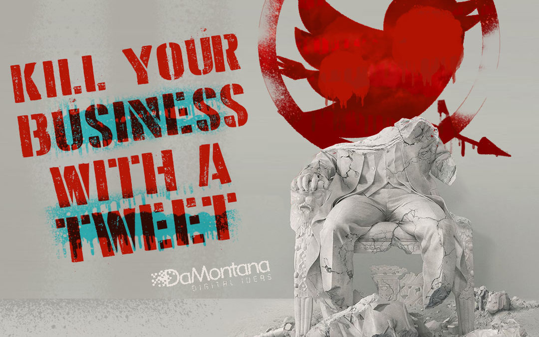 Warning! You can kill your business with a tweet